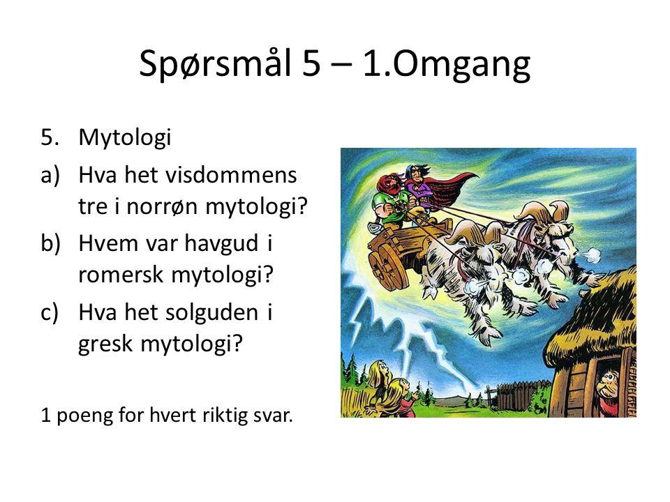 Spørsmål 5 – 1.Omgang 5.Mytologi a)Hva het visdommens tre i norrøn mytologi? b)Hvem var havgud i romersk mytologi? c)Hva het solguden i gresk mytologi