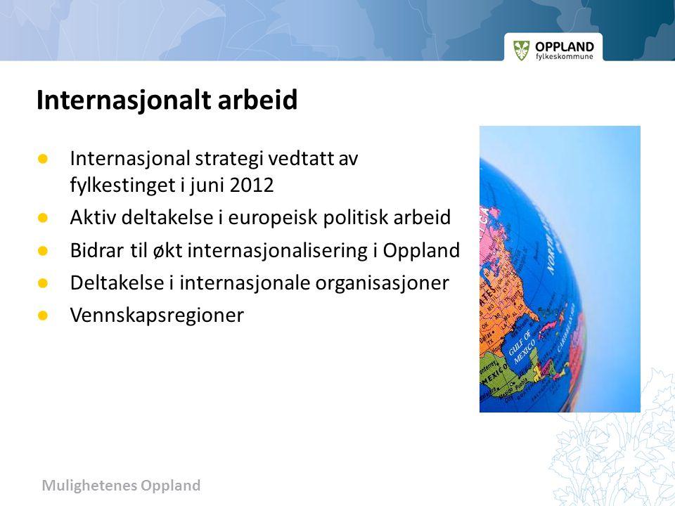 Mulighetenes Oppland ● Internasjonal strategi vedtatt av fylkestinget i juni 2012 ● Aktiv deltakelse i europeisk politisk arbeid ● Bidrar til økt inte