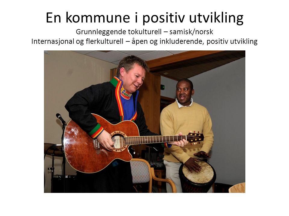En kommune i positiv utvikling Grunnleggende tokulturell – samisk/norsk Internasjonal og flerkulturell – åpen og inkluderende, positiv utvikling