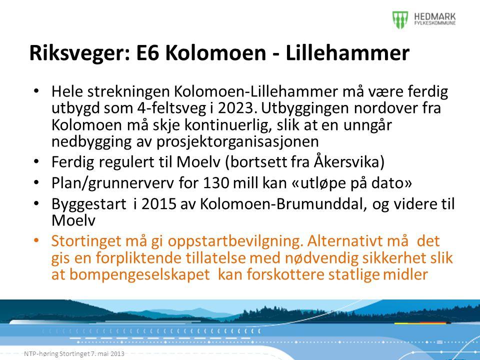 Riksveger: E6 Kolomoen - Lillehammer NTP-høring Stortinget 7. mai 2013 • Hele strekningen Kolomoen-Lillehammer må være ferdig utbygd som 4-feltsveg i