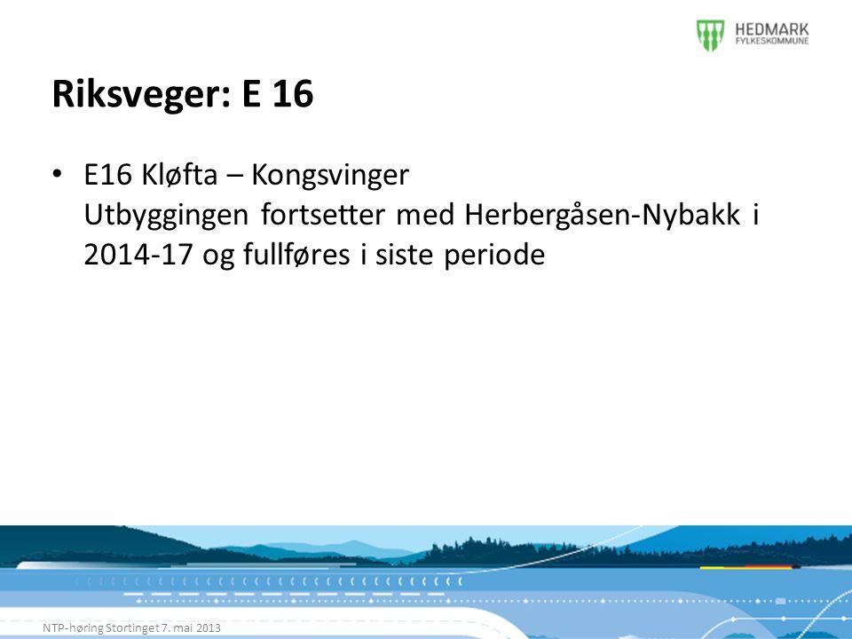 Riksveger: E 16 NTP-høring Stortinget 7. mai 2013 • E16 Kløfta – Kongsvinger Utbyggingen fortsetter med Herbergåsen-Nybakk i 2014-17 og fullføres i si