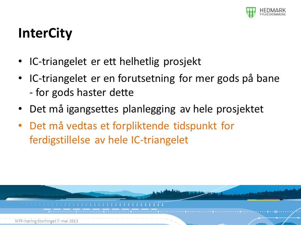InterCity NTP-høring Stortinget 7. mai 2013 • IC-triangelet er ett helhetlig prosjekt • IC-triangelet er en forutsetning for mer gods på bane - for go