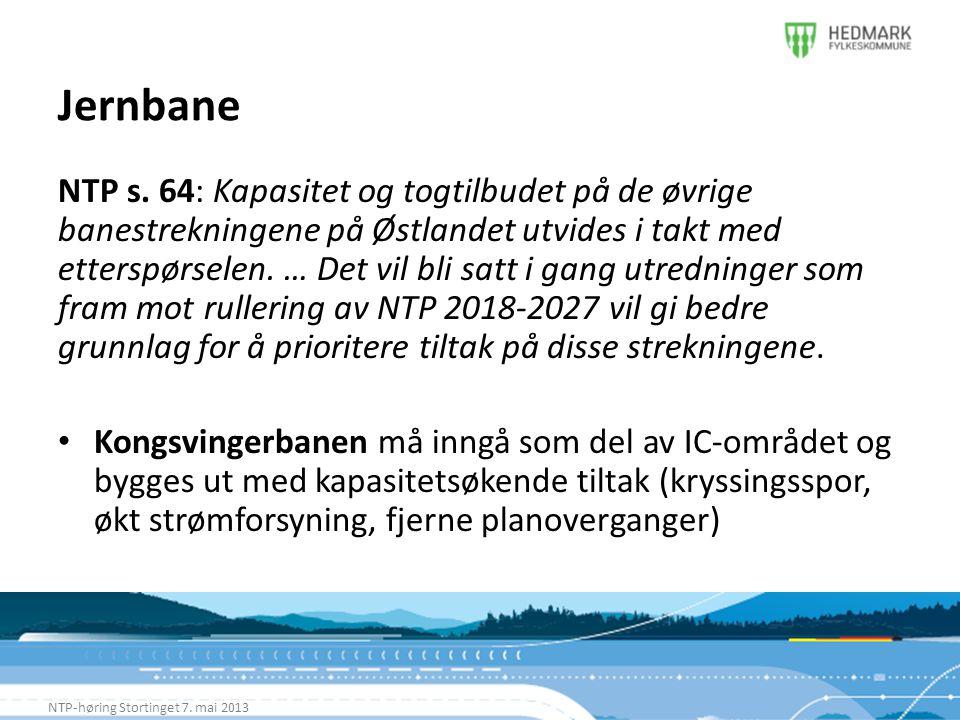 Jernbane NTP-høring Stortinget 7. mai 2013 NTP s. 64: Kapasitet og togtilbudet på de øvrige banestrekningene på Østlandet utvides i takt med etterspør
