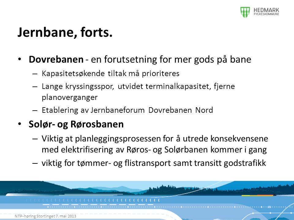 Jernbane, forts. NTP-høring Stortinget 7. mai 2013 • Dovrebanen - en forutsetning for mer gods på bane – Kapasitetsøkende tiltak må prioriteres – Lang