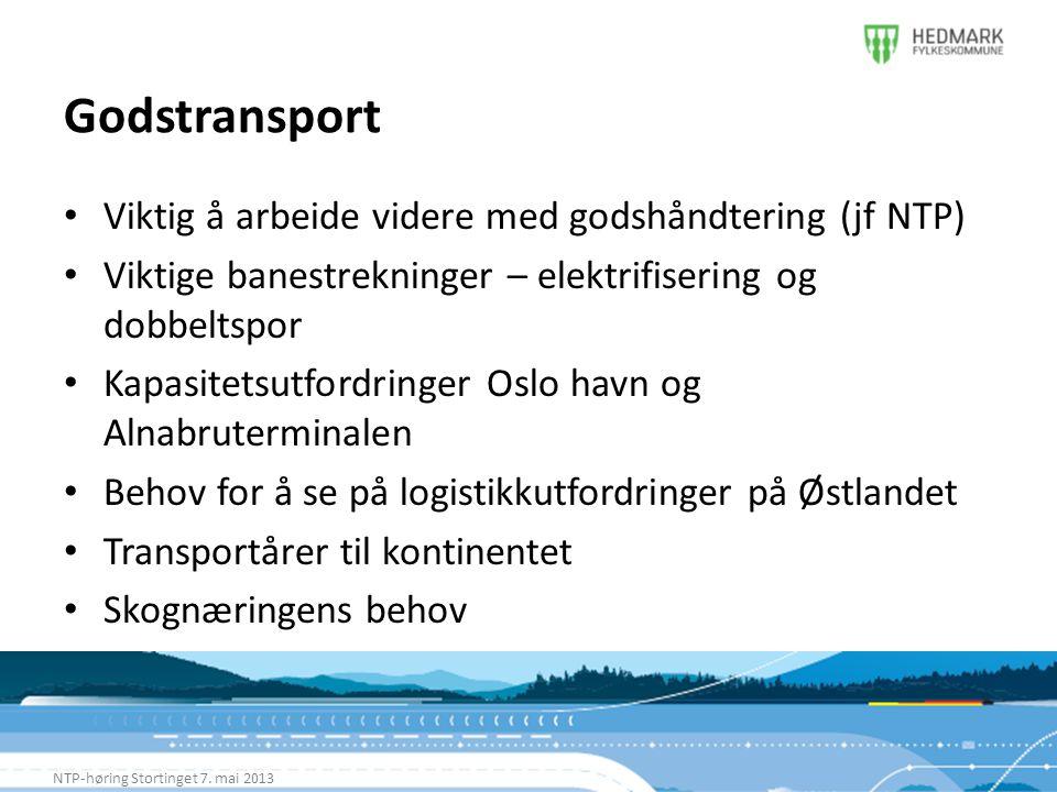 Godstransport NTP-høring Stortinget 7. mai 2013 • Viktig å arbeide videre med godshåndtering (jf NTP) • Viktige banestrekninger – elektrifisering og d