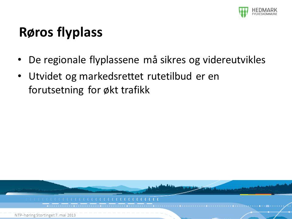 Røros flyplass NTP-høring Stortinget 7. mai 2013 • De regionale flyplassene må sikres og videreutvikles • Utvidet og markedsrettet rutetilbud er en fo