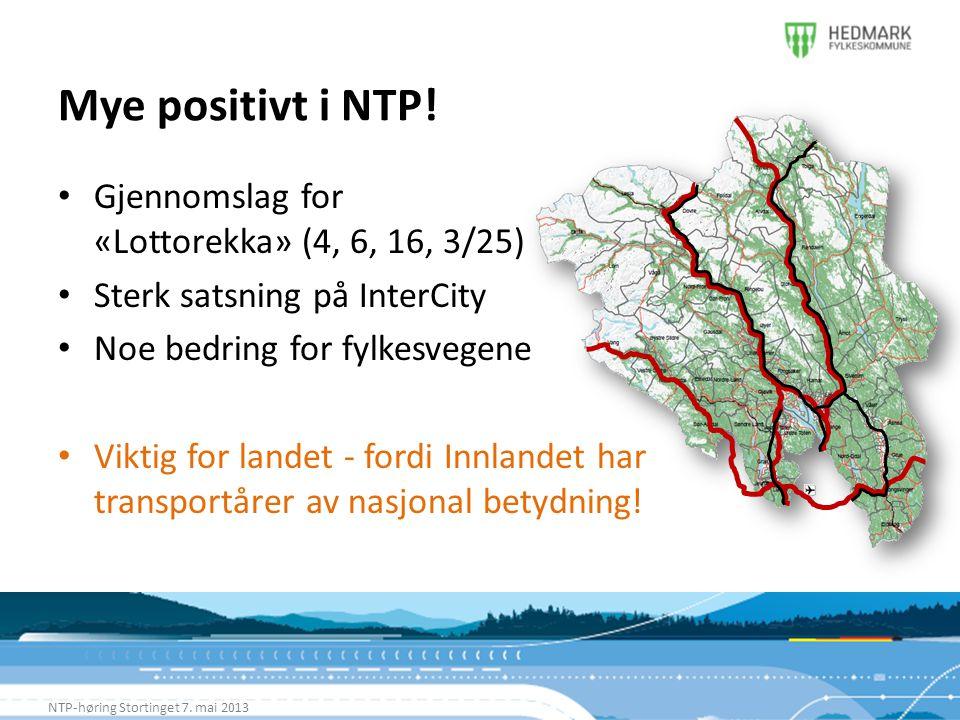 Mye positivt i NTP! NTP-høring Stortinget 7. mai 2013 • Gjennomslag for «Lottorekka» (4, 6, 16, 3/25) • Sterk satsning på InterCity • Noe bedring for