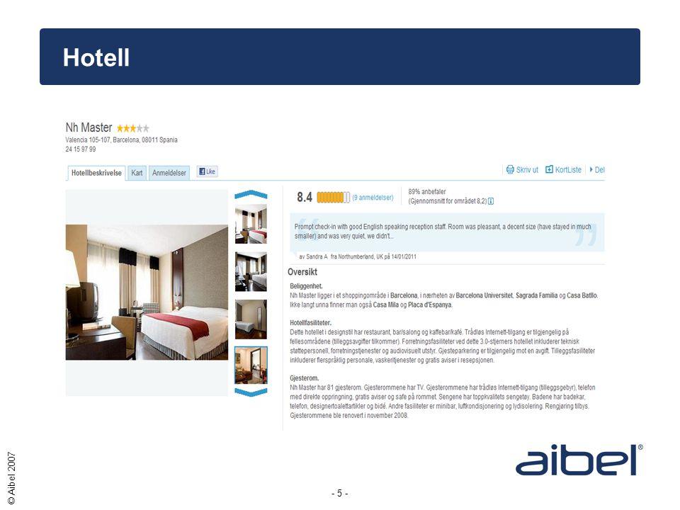 - 6 - © Aibel 2007 Pris •Pris for fly + hotell 3 netter m/frokost + buss t/r flyplass •Ca.