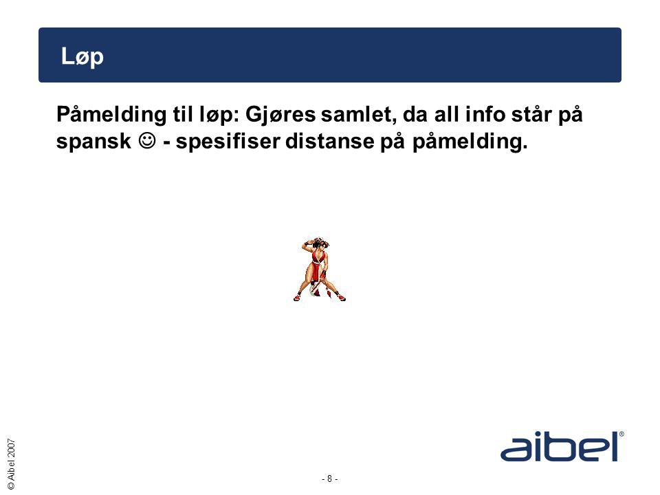 - 8 - © Aibel 2007 Løp Påmelding til løp: Gjøres samlet, da all info står på spansk  - spesifiser distanse på påmelding.