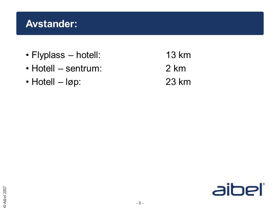 - 9 - © Aibel 2007 Avstander: •Flyplass – hotell:13 km •Hotell – sentrum:2 km •Hotell – løp:23 km