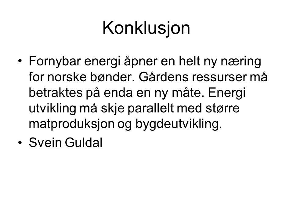 Konklusjon •Fornybar energi åpner en helt ny næring for norske bønder.