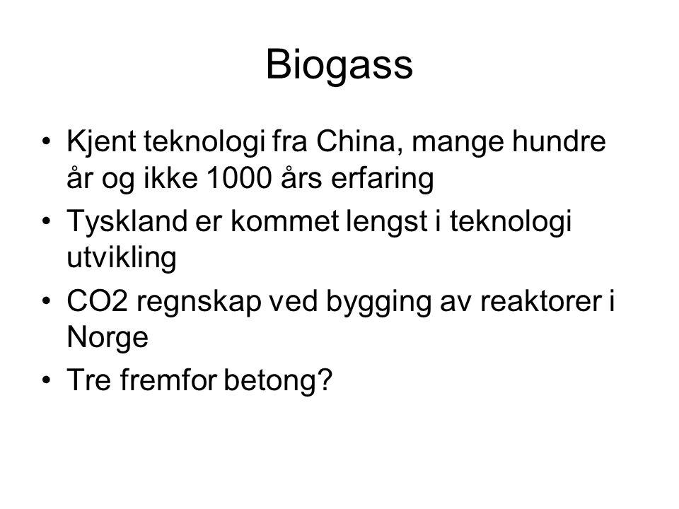 Biogass •Kjent teknologi fra China, mange hundre år og ikke 1000 års erfaring •Tyskland er kommet lengst i teknologi utvikling •CO2 regnskap ved bygging av reaktorer i Norge •Tre fremfor betong