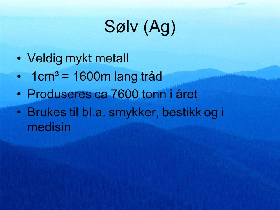 Sølv (Ag) •Veldig mykt metall • 1cm³ = 1600m lang tråd •Produseres ca 7600 tonn i året •Brukes til bl.a. smykker, bestikk og i medisin