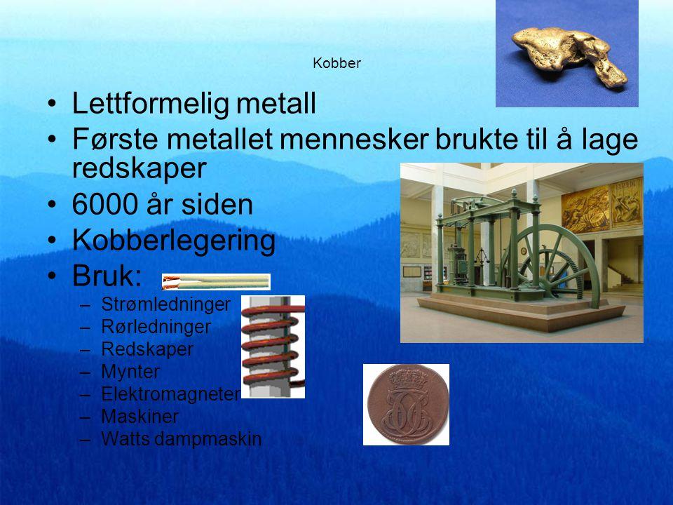 Kobber •L•Lettformelig metall •F•Første metallet mennesker brukte til å lage redskaper •6•6000 år siden •K•Kobberlegering •B•Bruk: –S–Strømledninger –R–Rørledninger –R–Redskaper –M–Mynter –E–Elektromagneter –M–Maskiner –W–Watts dampmaskin