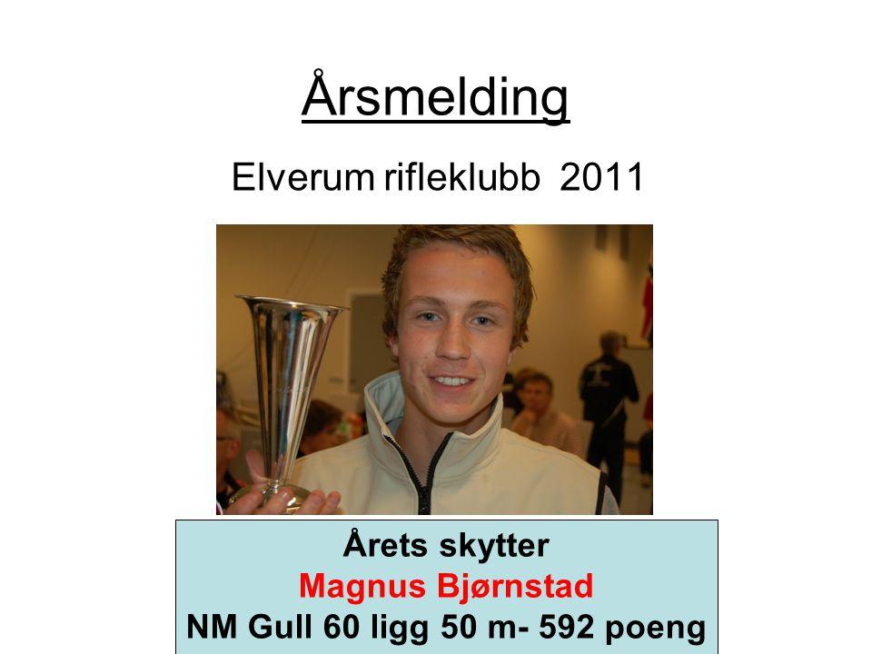 Årsmelding Elverum rifleklubb 2011 Årets skytter Magnus Bjørnstad NM Gull 60 ligg 50 m- 592 poeng