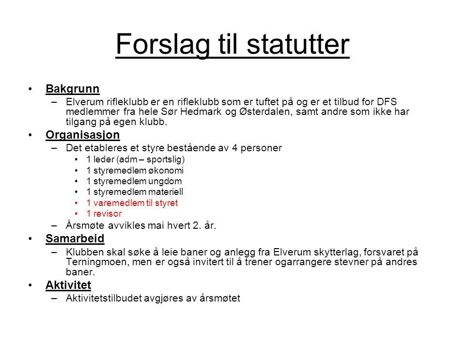 Forslag til statutter •Bakgrunn –Elverum rifleklubb er en rifleklubb som er tuftet på og er et tilbud for DFS medlemmer fra hele Sør Hedmark og Østerd