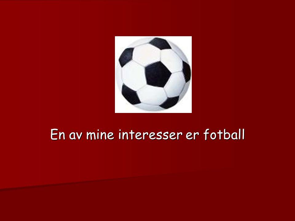 . En av mine interesser er fotball
