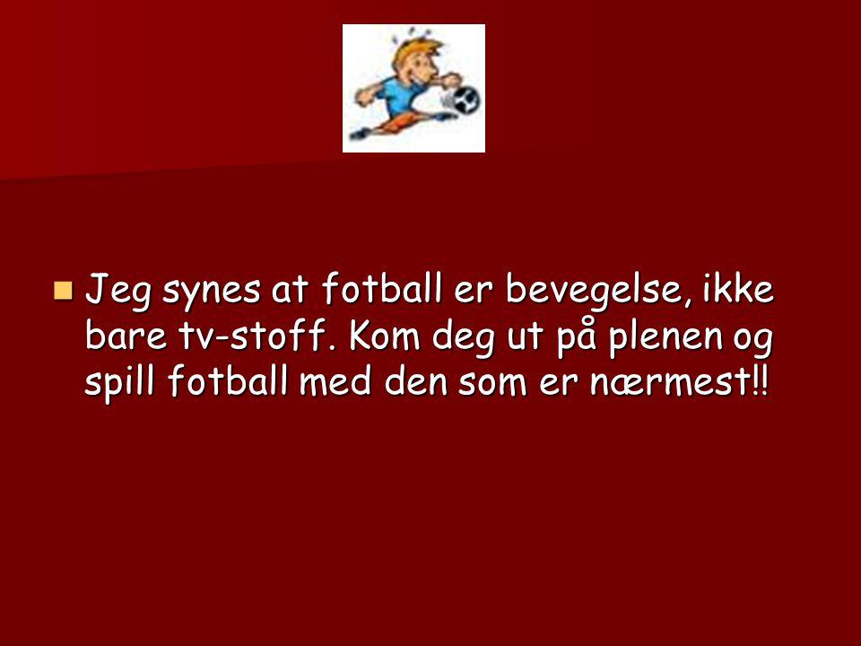  Fotball er for liten og fotball er for stor, fotball er om sommeren og fotball er om vinteren!
