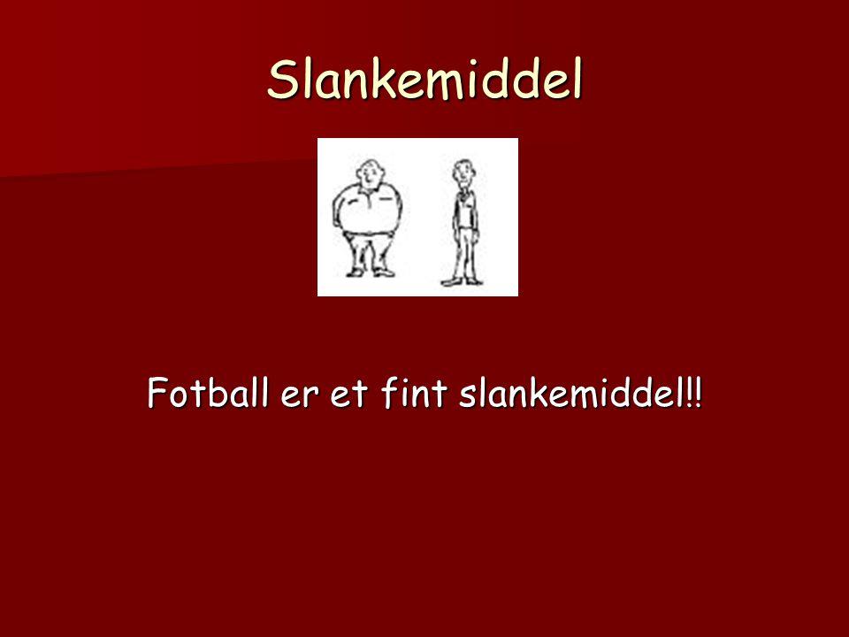 Slankemiddel Fotball er et fint slankemiddel!!