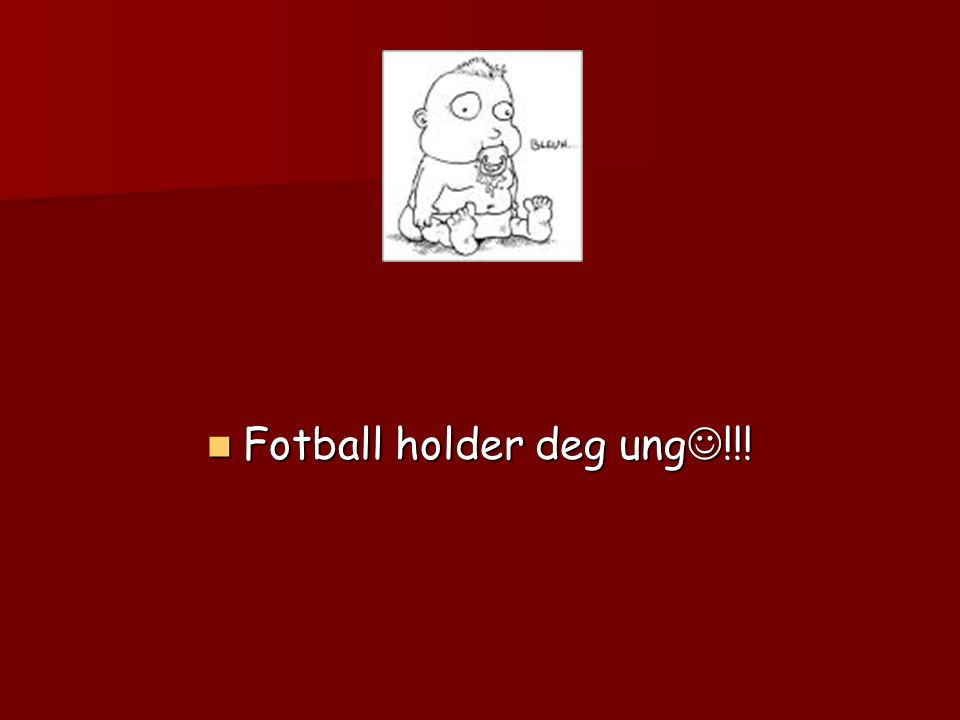  Fotball holder deg ung  !!!