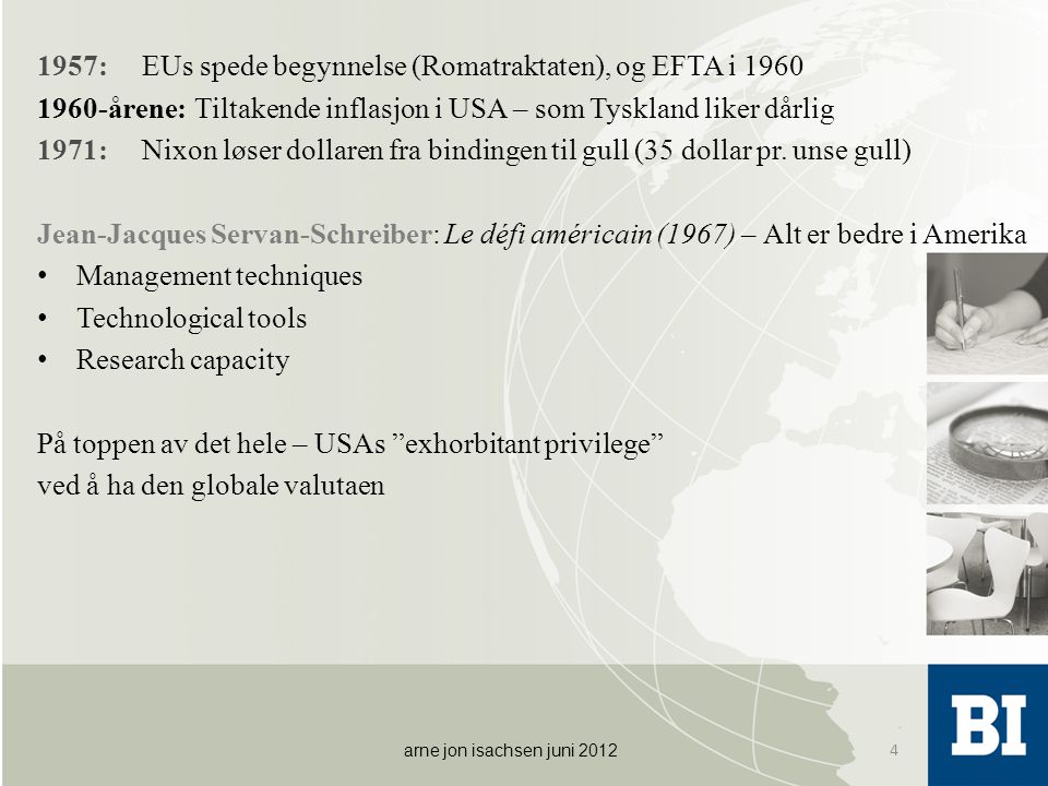 1957: EUs spede begynnelse (Romatraktaten), og EFTA i 1960 1960-årene:Tiltakende inflasjon i USA – som Tyskland liker dårlig 1971: Nixon løser dollaren fra bindingen til gull (35 dollar pr.