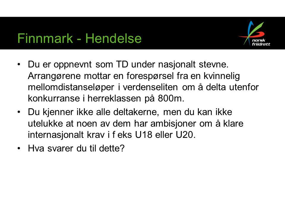 Finnmark - Hendelse •Du er oppnevnt som TD under nasjonalt stevne. Arrangørene mottar en forespørsel fra en kvinnelig mellomdistanseløper i verdenseli