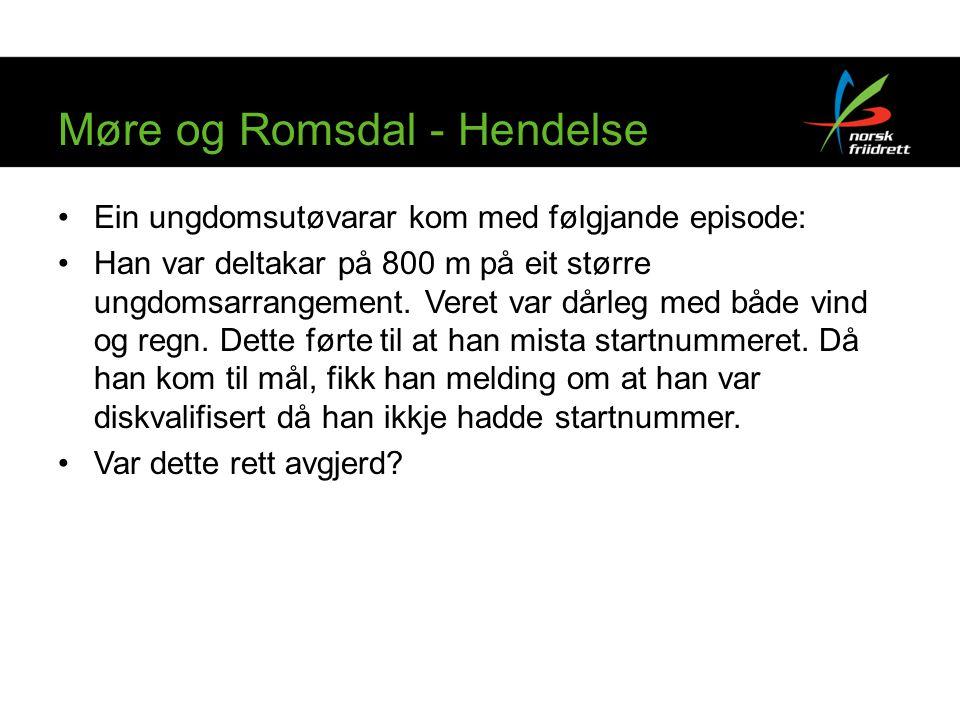 Møre og Romsdal - Hendelse •Ein ungdomsutøvarar kom med følgjande episode: •Han var deltakar på 800 m på eit større ungdomsarrangement. Veret var dårl
