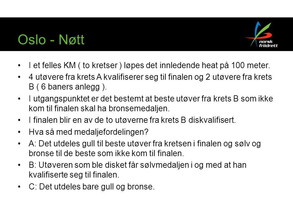 Oslo - Nøtt •I et felles KM ( to kretser ) løpes det innledende heat på 100 meter. •4 utøvere fra krets A kvalifiserer seg til finalen og 2 utøvere fr