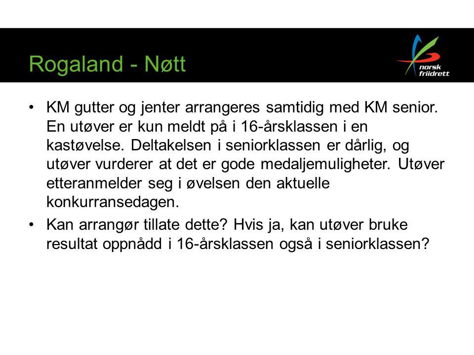 Rogaland - Nøtt •KM gutter og jenter arrangeres samtidig med KM senior. En utøver er kun meldt på i 16-årsklassen i en kastøvelse. Deltakelsen i senio