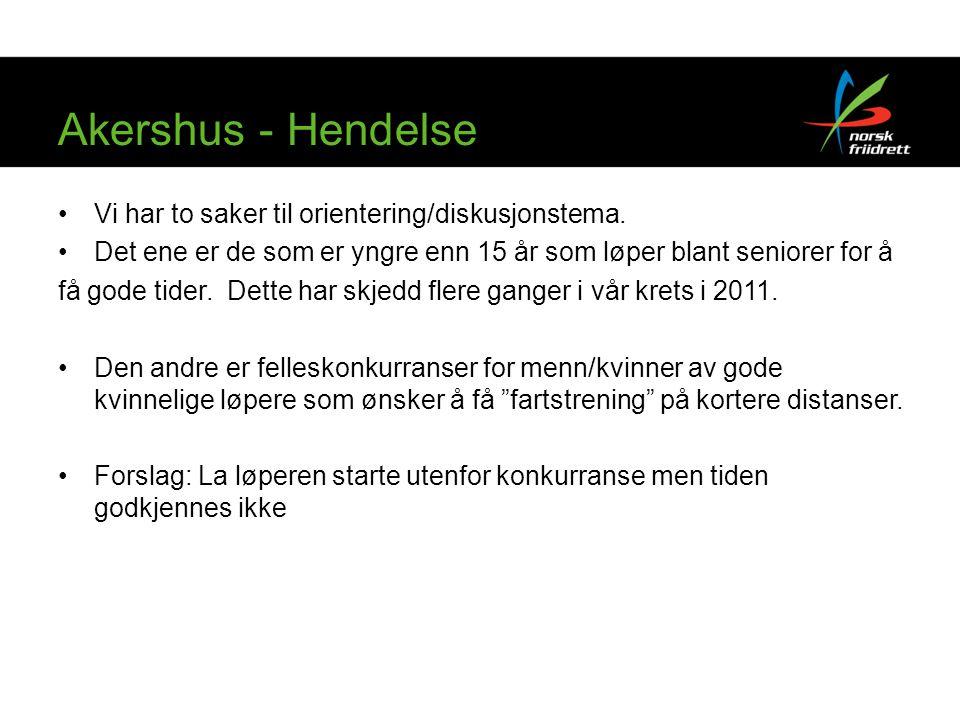 Akershus - Hendelse •Vi har to saker til orientering/diskusjonstema. •Det ene er de som er yngre enn 15 år som løper blant seniorer for å få gode tide