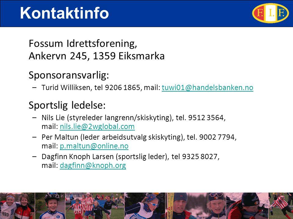 Kontaktinfo Fossum Idrettsforening, Ankervn 245, 1359 Eiksmarka Sponsoransvarlig: –Turid Williksen, tel 9206 1865, mail: tuwi01@handelsbanken.notuwi01