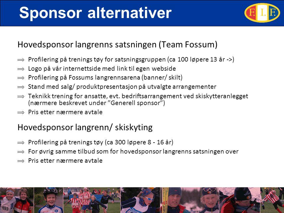 Sponsor alternativer Hovedsponsor langrenns satsningen (Team Fossum)  Profilering på trenings tøy for satsningsgruppen (ca 100 løpere 13 år ->)  Log