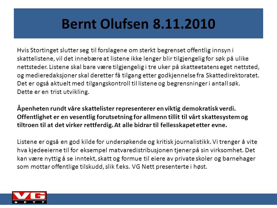 Bernt Olufsen 8.11.2010 Hvis Stortinget slutter seg til forslagene om sterkt begrenset offentlig innsyn i skattelistene, vil det innebære at listene ikke lenger blir tilgjengelig for søk på ulike nettsteder.