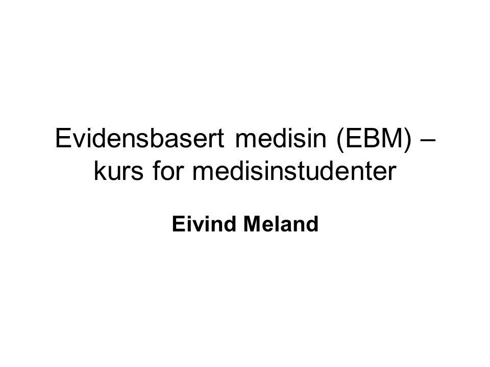 Evidensbasert medisin (EBM) – kurs for medisinstudenter Eivind Meland