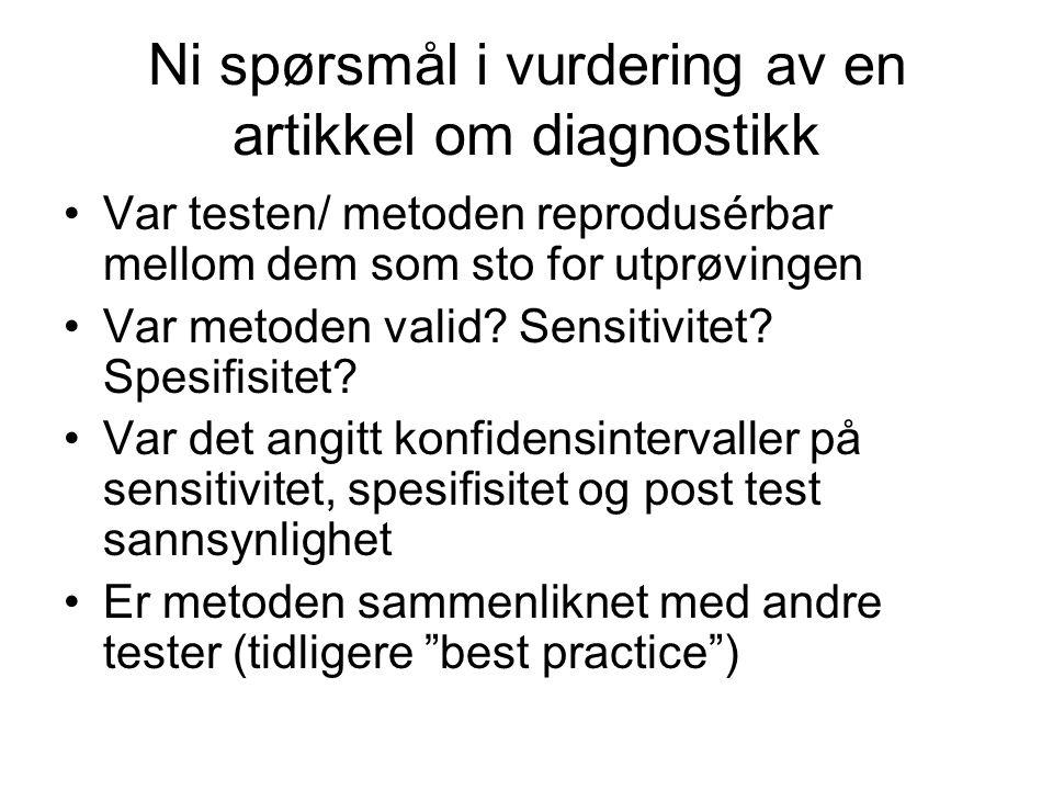 Ni spørsmål i vurdering av en artikkel om diagnostikk •Var testen/ metoden reprodusérbar mellom dem som sto for utprøvingen •Var metoden valid.