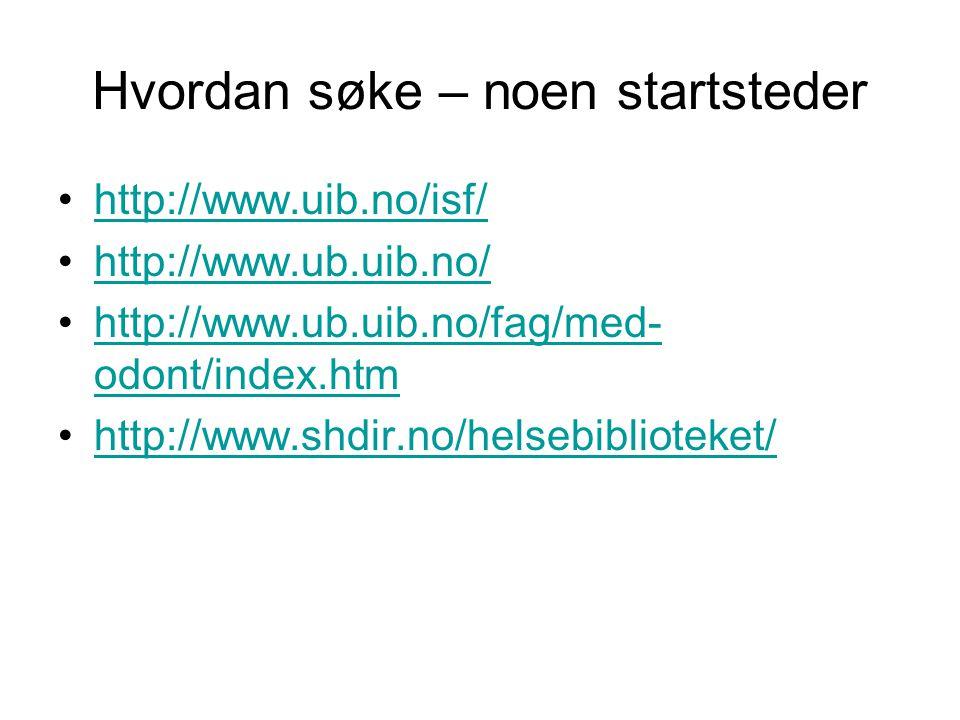 Hvordan søke – noen startsteder •http://www.uib.no/isf/http://www.uib.no/isf/ •http://www.ub.uib.no/http://www.ub.uib.no/ •http://www.ub.uib.no/fag/med- odont/index.htmhttp://www.ub.uib.no/fag/med- odont/index.htm •http://www.shdir.no/helsebiblioteket/http://www.shdir.no/helsebiblioteket/