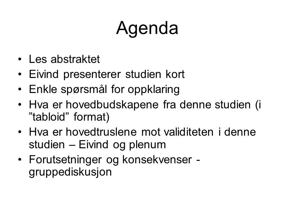 """Agenda •Les abstraktet •Eivind presenterer studien kort •Enkle spørsmål for oppklaring •Hva er hovedbudskapene fra denne studien (i """"tabloid"""" format)"""