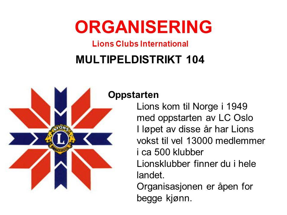 ORGANISERING MULTIPELDISTRIKT 104 Lions Clubs International Oppstarten Lions kom til Norge i 1949 med oppstarten av LC Oslo I løpet av disse år har Li