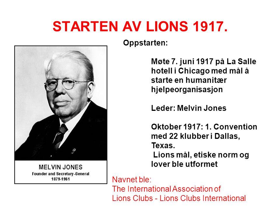 STARTEN AV LIONS 1917. Oppstarten: Møte 7. juni 1917 på La Salle hotell i Chicago med mål å starte en humanitær hjelpeorganisasjon Leder: Melvin Jones