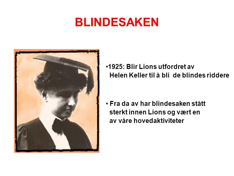 BLINDESAKEN •1925: Blir Lions utfordret av Helen Keller til å bli de blindes riddere • Fra da av har blindesaken stått sterkt innen Lions og vært en a