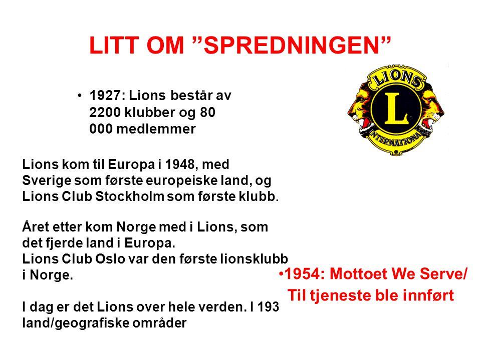 """LITT OM """"SPREDNINGEN"""" •1927: Lions består av 2200 klubber og 80 000 medlemmer Lions kom til Europa i 1948, med Sverige som første europeiske land, og"""