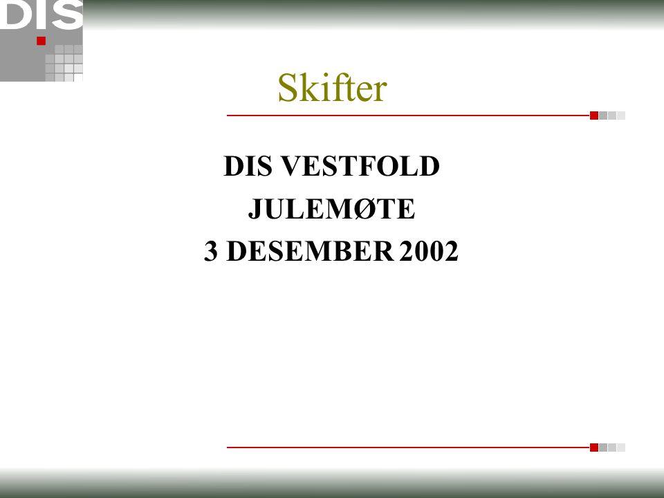 Skifter DIS VESTFOLD JULEMØTE 3 DESEMBER 2002