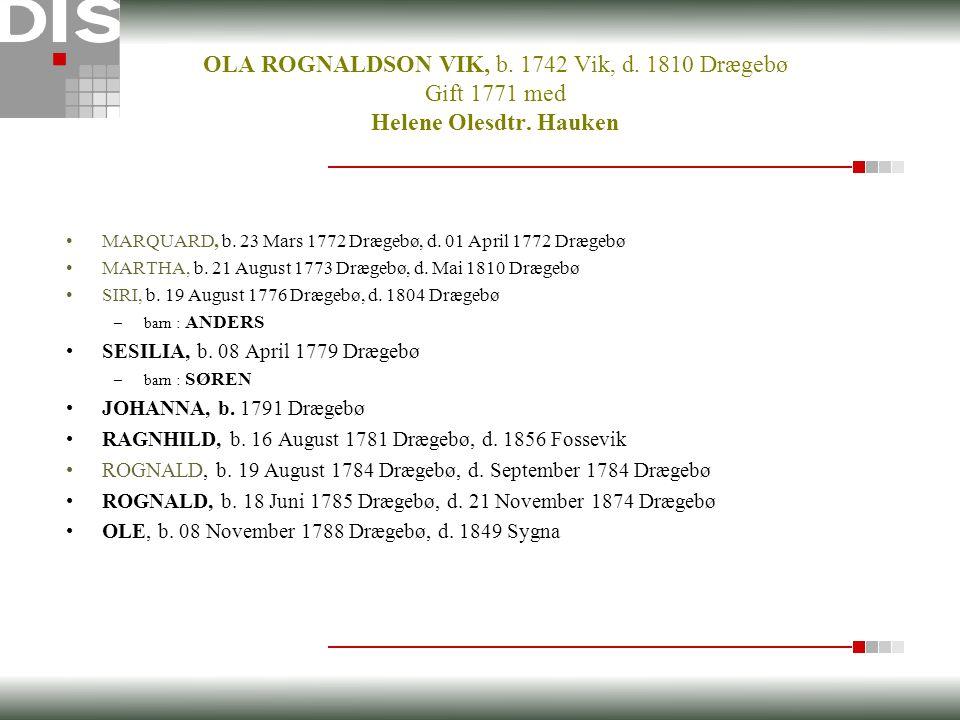OLA ROGNALDSON VIK, b. 1742 Vik, d. 1810 Drægebø Gift 1771 med Helene Olesdtr.
