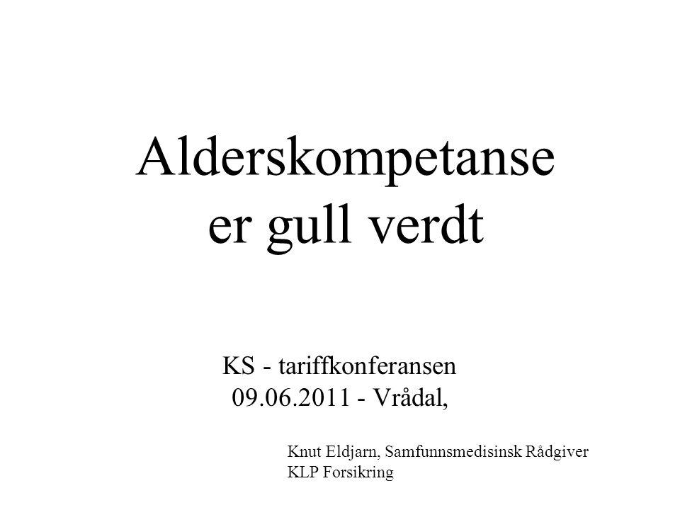 Alderskompetanse er gull verdt KS - tariffkonferansen 09.06.2011 - Vrådal, Knut Eldjarn, Samfunnsmedisinsk Rådgiver KLP Forsikring