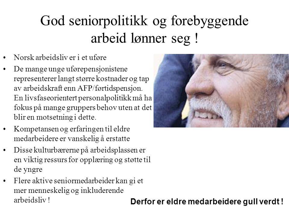 God seniorpolitikk og forebyggende arbeid lønner seg ! •Norsk arbeidsliv er i et uføre •De mange unge uførepensjonistene representerer langt større ko