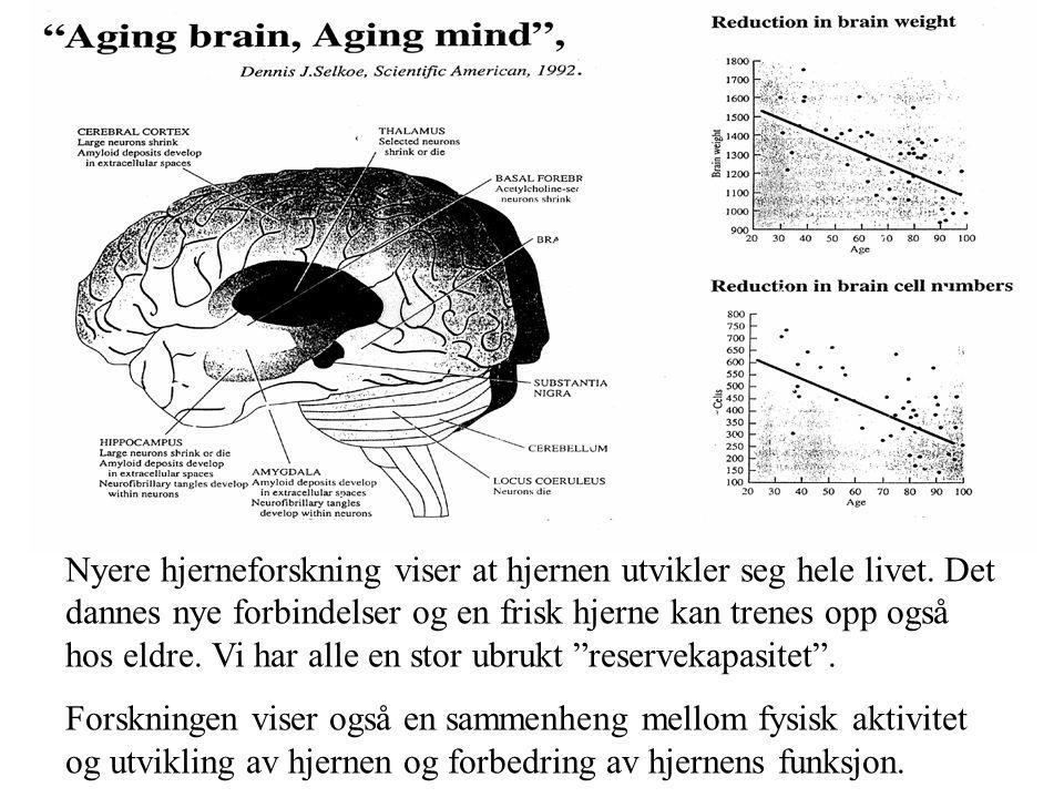 Nyere hjerneforskning viser at hjernen utvikler seg hele livet. Det dannes nye forbindelser og en frisk hjerne kan trenes opp også hos eldre. Vi har a