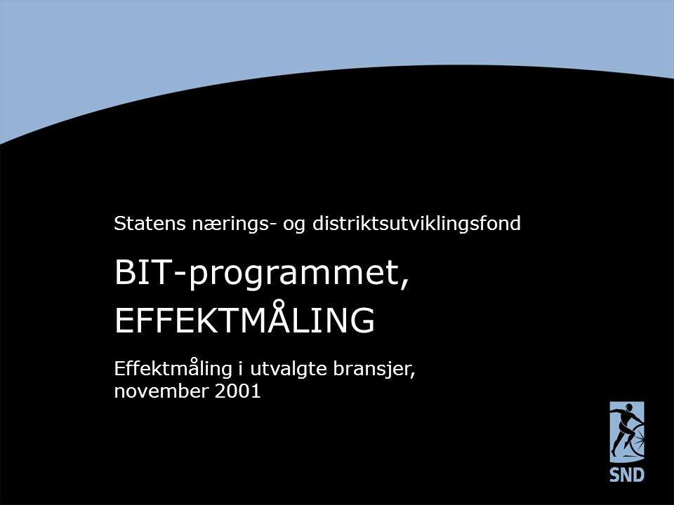 BIT-programmet, EFFEKTMÅLING Statens nærings- og distriktsutviklingsfond Effektmåling i utvalgte bransjer, november 2001