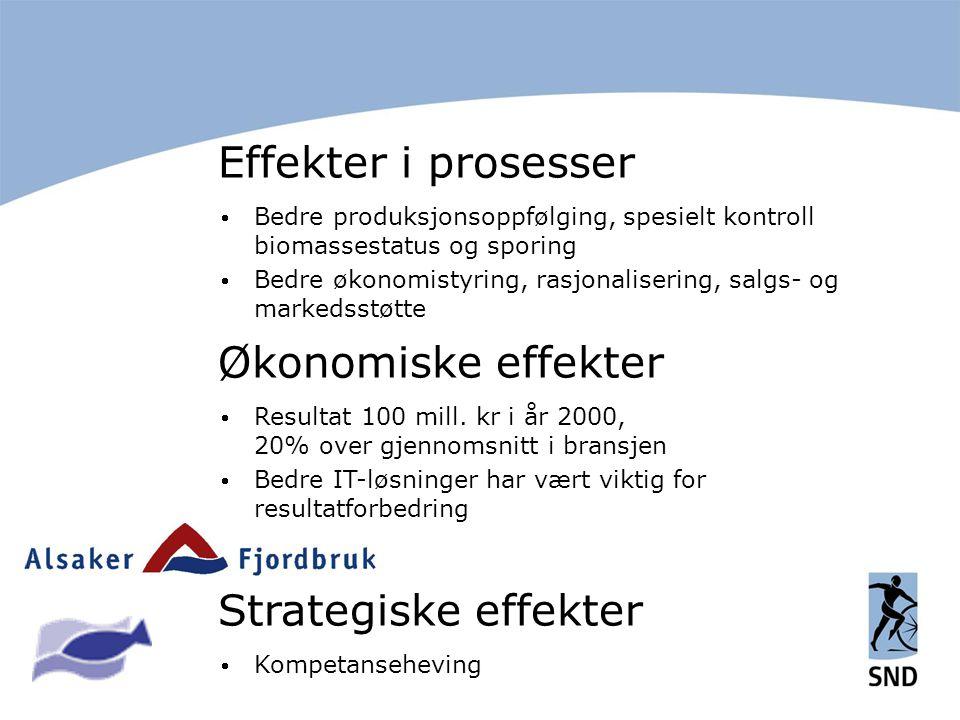Effekter i prosesser  Bedre produksjonsoppfølging, spesielt kontroll biomassestatus og sporing  Bedre økonomistyring, rasjonalisering, salgs- og markedsstøtte Økonomiske effekter  Resultat 100 mill.