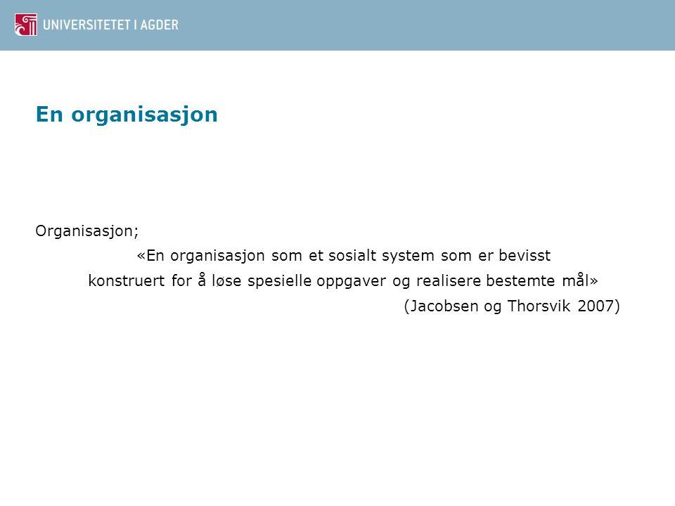 En organisasjon Organisasjon; «En organisasjon som et sosialt system som er bevisst konstruert for å løse spesielle oppgaver og realisere bestemte mål» (Jacobsen og Thorsvik 2007)