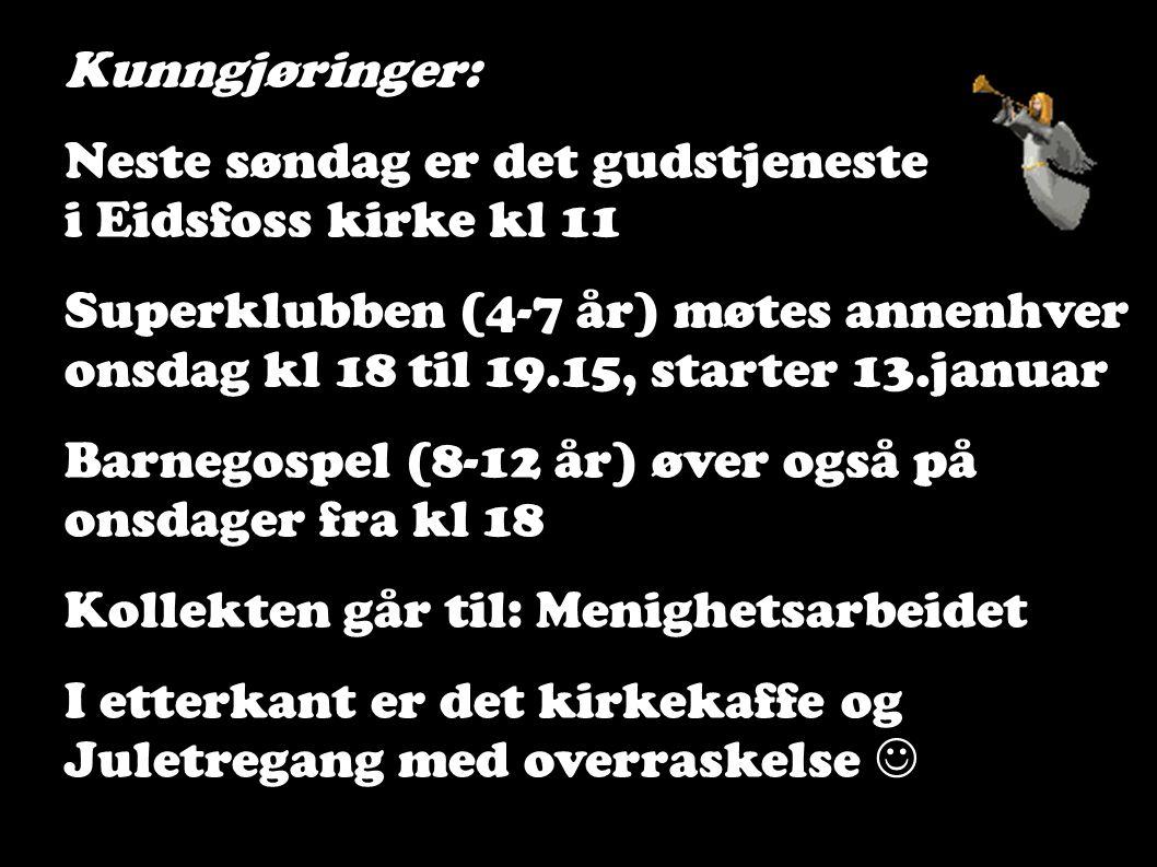 Kunngjøringer: Neste søndag er det gudstjeneste i Eidsfoss kirke kl 11 Superklubben (4-7 år) møtes annenhver onsdag kl 18 til 19.15, starter 13.januar